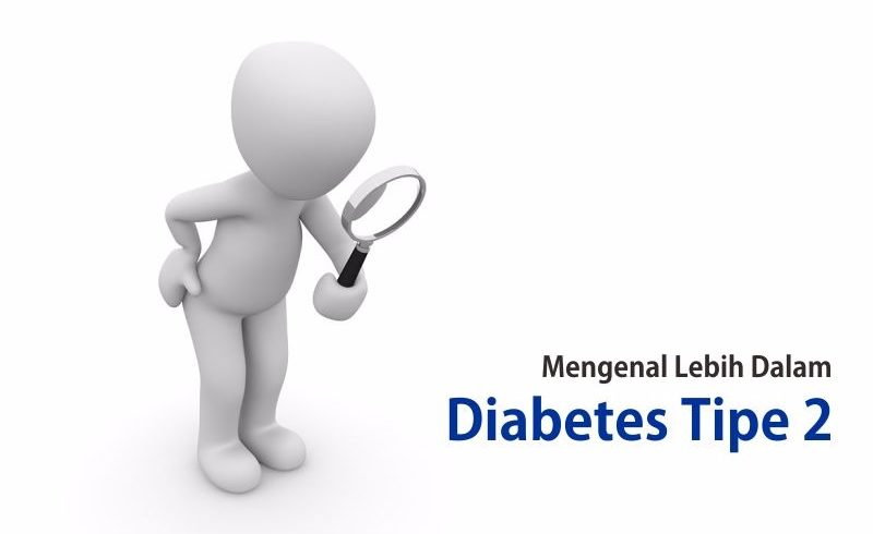 DIABETES TIPE 2 – MENGENAL LEBIH DALAM